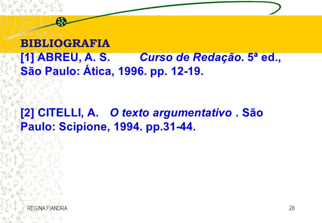 BIBLIOGRAFIA[1] ABREU, A. S. Curso de Redação. 5ª ed., São Paulo: Ática, 1996. pp. 12-19.